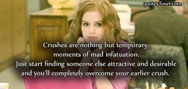Crushes are nothing but temporary moments of mad infatuation. Just start finding someone else attractive and desirable and you'll completely overcome your earlier crush.