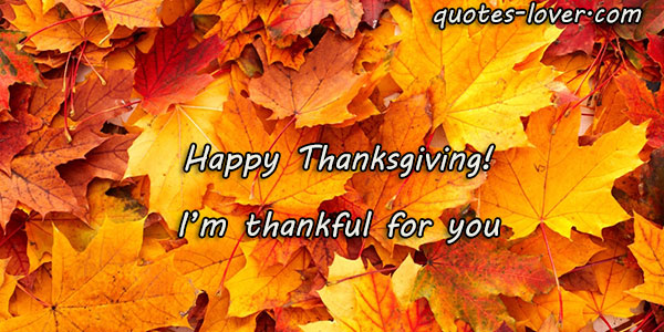 Happy Thanksgiving! I'm thankful for you.
