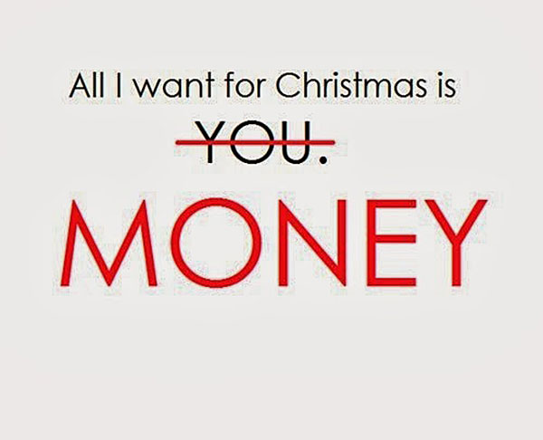 All I want for Christmas is Money.
