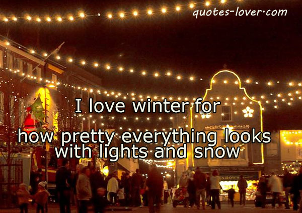 I love winter for how pretty everything looks with lights and snow.