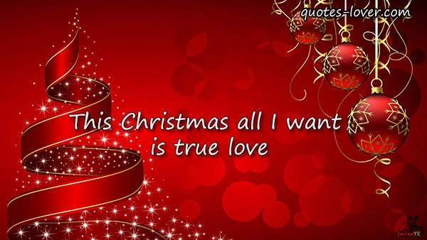 This Christmas all I want is true love.
