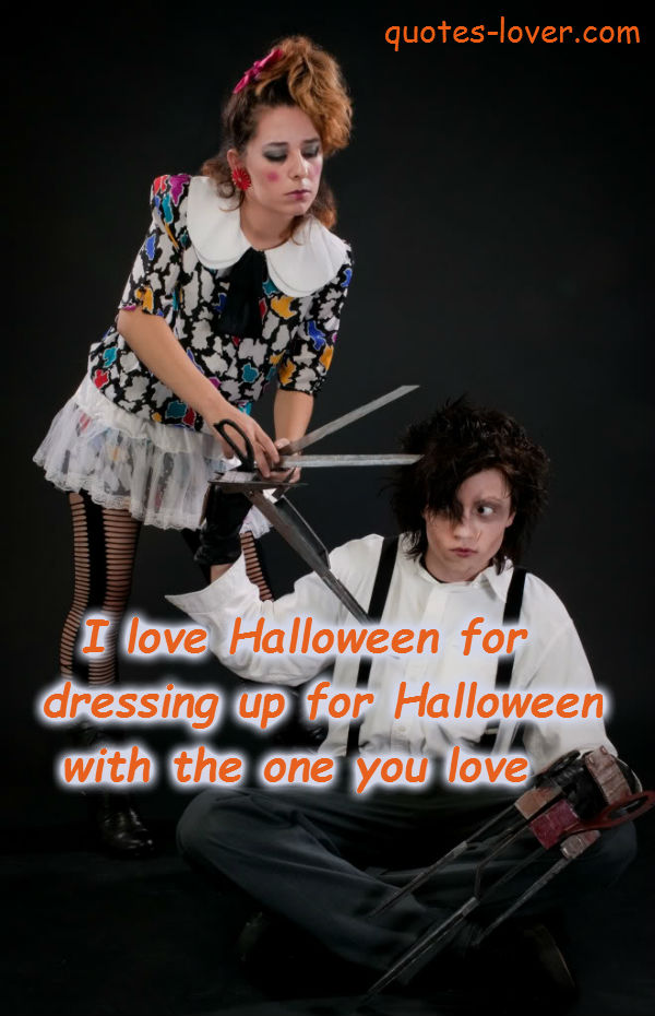 I love Halloween for dressing up for Halloween with the one you love.