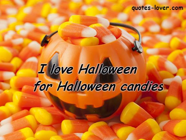 I love Halloween for Halloween candies.