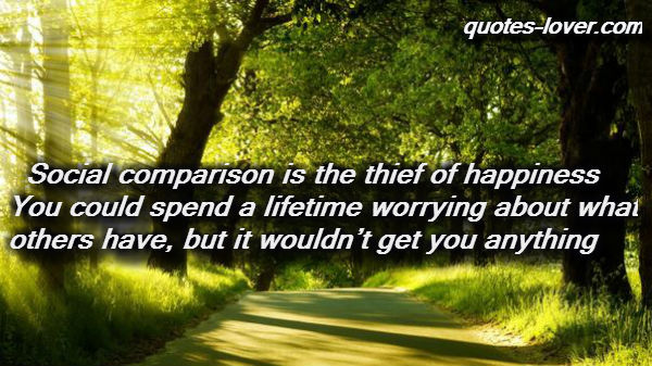 Social comparison is the thief of happiness.  You could spend a lifetime worrying about what others have, but it wouldn't get you anything.