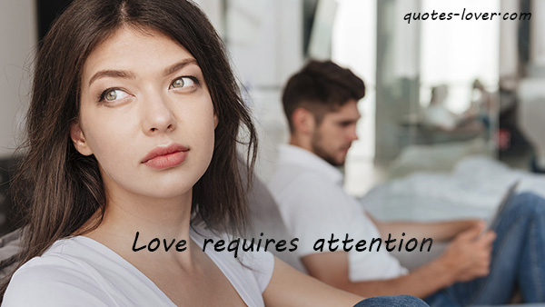 Love requires attention.