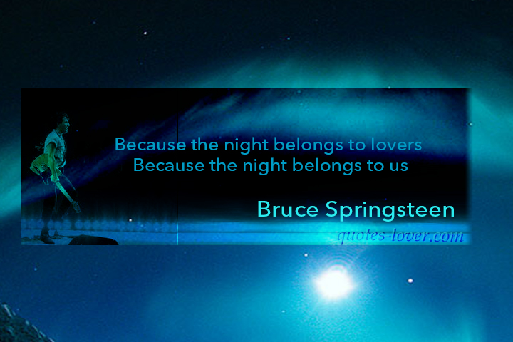 Because the night belongs to lovers  Because the night belongs to us