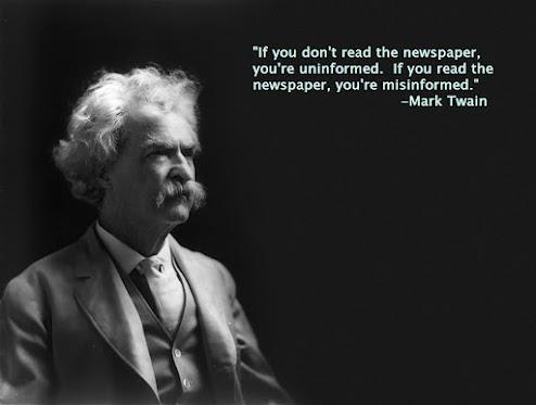 If you don't read the newspaper, you're uninformed. If you read the newspaper, you're misinformed