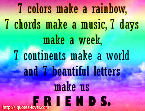 7 colors make a rainbow, 7 chords make a music, 7 days make a week, 7 continents make a world and 7 beautiful letters make us friends