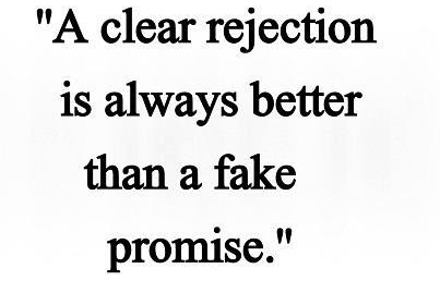A clear rejection is always better than a fake promise