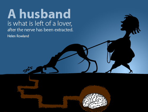 A husband is what is left of a lover, after the nerve has been extracted