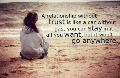 A relationship without trust is like a car without gas, you can stay in it all you want, but it won't go anywhere