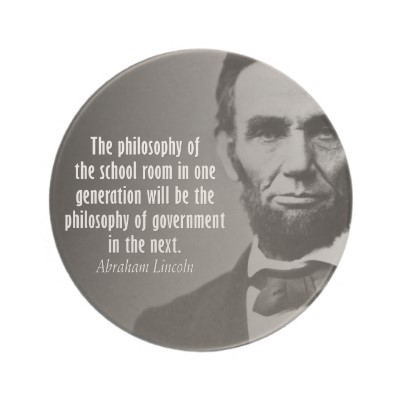 The philosophy of the school room in one generation will be the philosophy of government in the next.