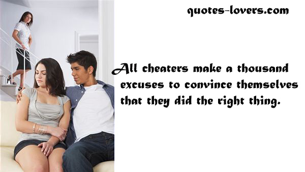 All cheaters make a thousand excuses to convince themselves that they did the right thing.