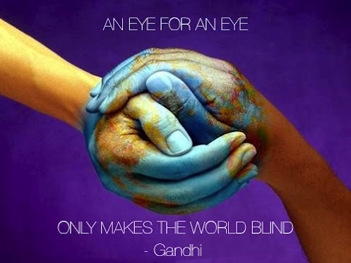 An eye for an eye only makes the world blind.