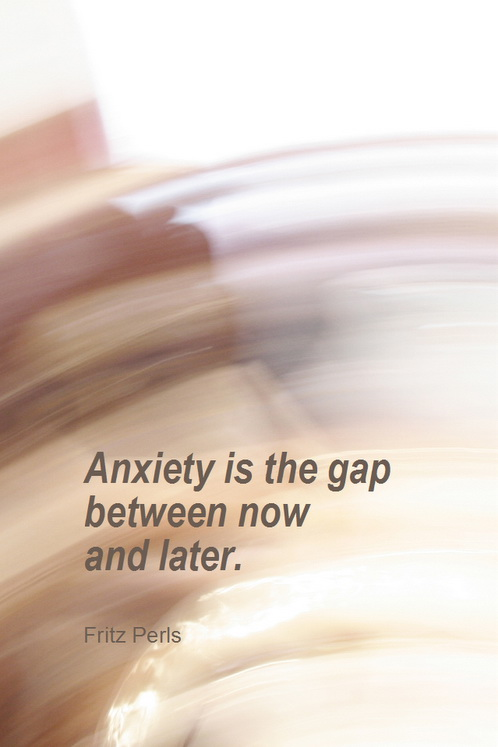 Anxiety is the gap between now and later.