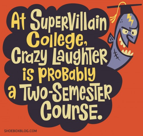 At supervillain college, crazy laughter is probably a two-semester course