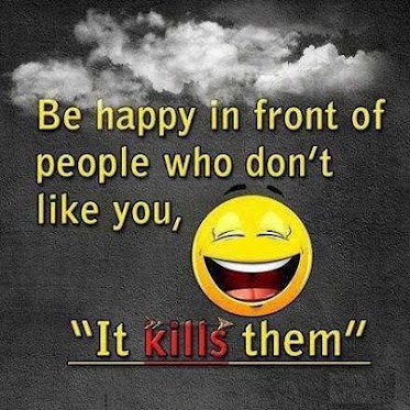 Be happy in front of people who don't like you, 'It kills them'