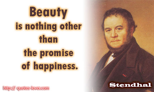 Beauty is nothing other than the promise of happiness.