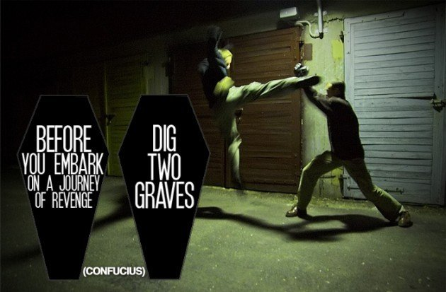 Before you embark on a journey of revenge, dig two graves