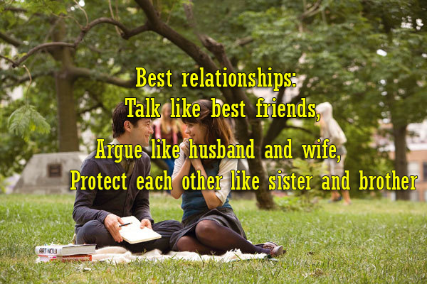 Best relationships: Talk like best friends, Argue like husband and wife, Protect each other like sister and brother