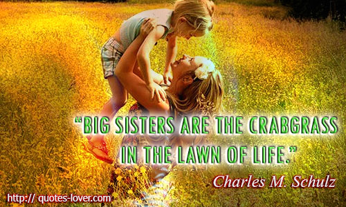 Big sisters are the crabgrass in the lawn of life.