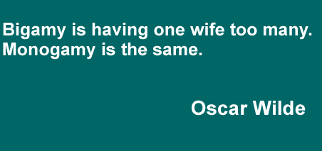 Bigamy is having one wife too many. Monogamy is the same