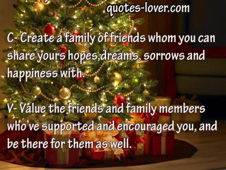 C- Create a family of friends whom you can  share yours hopes dreams sorrows and happiness with.