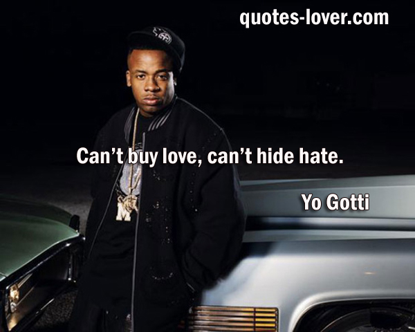 Can't buy love can't hide hate.