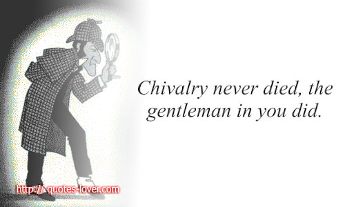 Chivalry never died, the gentleman in you did