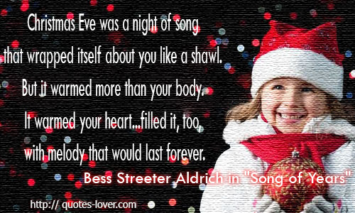 Christmas Eve was a night of song that wrapped itself about you like a shawl. But it warmed more than your body. It warmed your heart...filled it, too, with melody that would last forever.