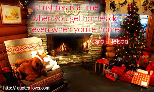 Christmas is a time when you get homesick - even when you're home.