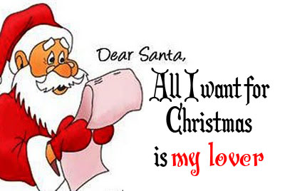 Dear Santa, All I want for Christmas is my lover