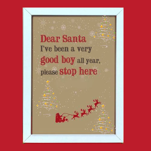 Dear Santa, I've been a very good boy all year. Please stop here