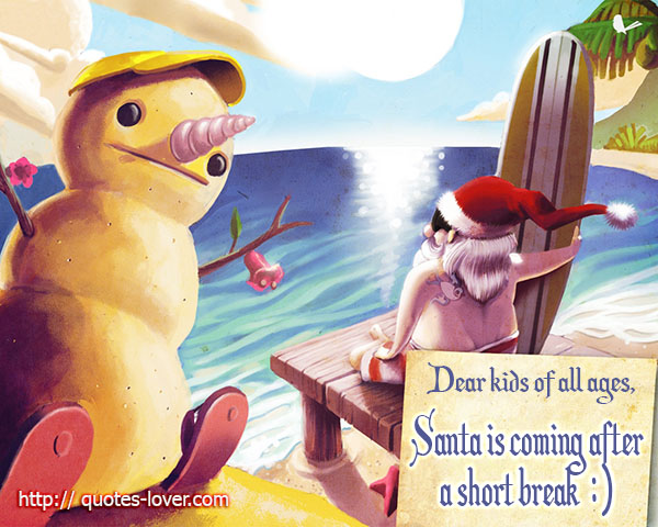 Dear kids of all ages, Santa is coming after a short break