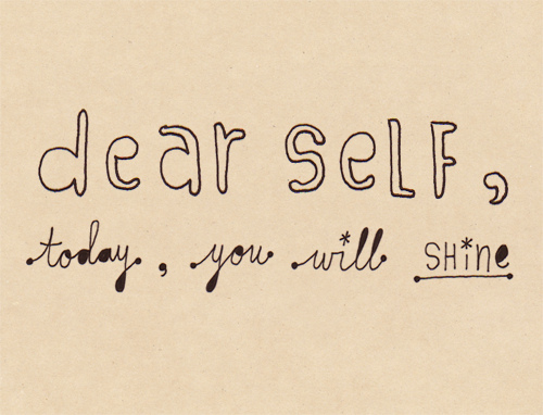 Dear self, today, you will shine