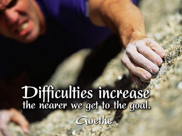 Difficulties increase the nearer we get to the goal