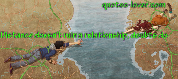 Distance doesn't ruin a relationship, doubts do