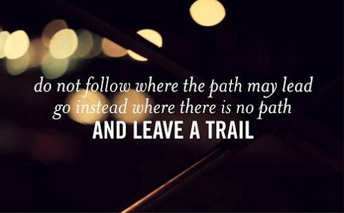 Do not follow where the path may lead go instead where there is not path and leave a trail