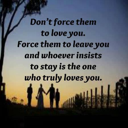 Don't force them to love you. Force them to leave you and whoever insists to stay is the one who truly loves you