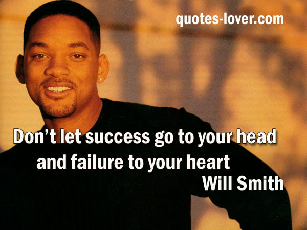 Don't let success go to your head and failure to your heart