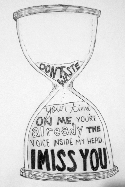 Don't waste your time on me, you're already the voice inside my head. I miss you.