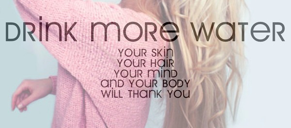 Drink more water, you skin, your hair, your mind and your body will thank you