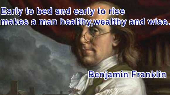 Early to bed and early to rise makes a man healthy, wealthy and wise