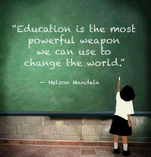 Education is the most powerful weapon we can use to change the world.