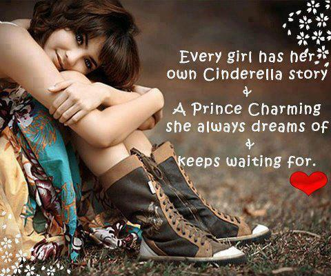 Every girl has her own Cinderella story and a prince charming she always dreams of and keeps waiting for