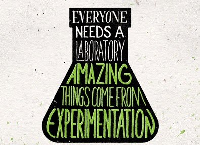 Everyone needs a laboratory, amazing things come from experimentation