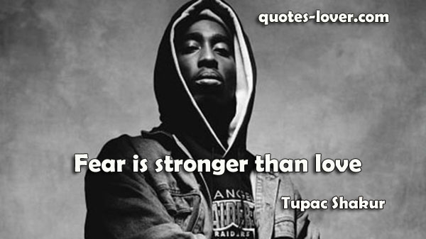 Fear is stronger than love