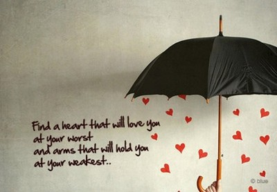 Find a heart that will love you at your worst and arms that will hold you at your weakest