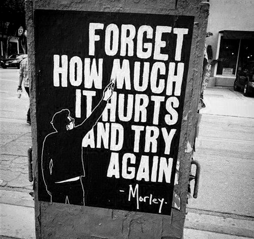 Forget how much it hurts and try again