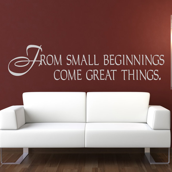 From small beginnings come great things